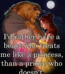 """""""Eu prefiro ter uma fera que me trate como uma princesa, do que um Príncipe que não faça isso."""""""