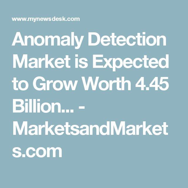 Anomaly Detection Market is Expected to Grow Worth 4.45 Billion... - MarketsandMarkets.com