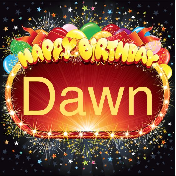 Wishing Dawn W. a very happy birthday! | Very happy ...