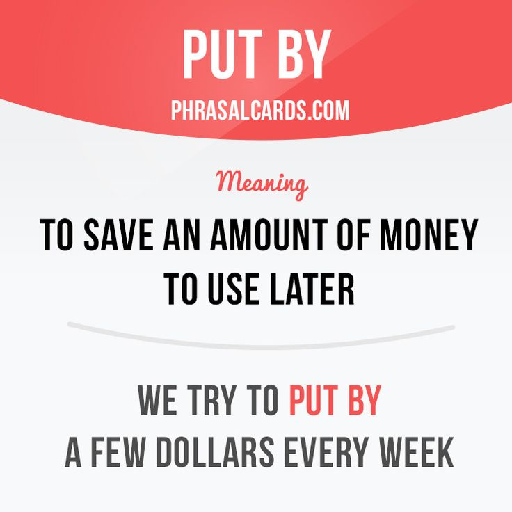 """""""Put by"""" means """"to save an amount of money to use later"""". Example: We try to put by a few dollars every week."""