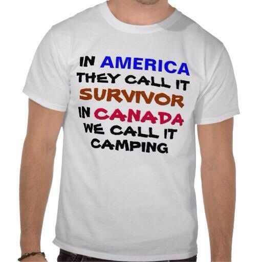 Lol Canadian camping is American survival