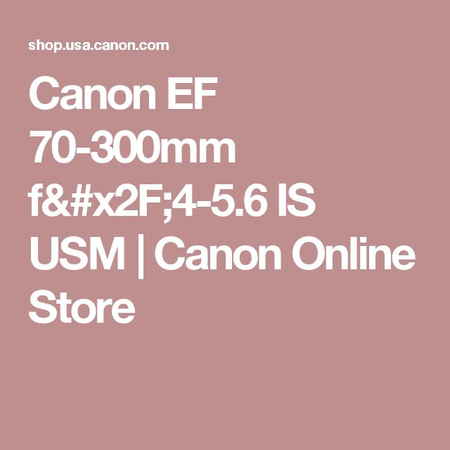 Canon EF 70-300mm f/4-5.6 IS USM | Canon Online Store