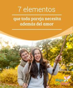 7 elementos que toda pareja necesita además del amor  El ingrediente principal para toda relación de pareja es el amor. Si una de las dos personas duda de sus sentimientos, lo más probable es que, en algún momento, la pareja termine por separarse.