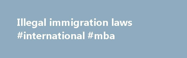 Illegal immigration laws #international #mba http://laws.nef2.com/2017/05/12/illegal-immigration-laws-international-mba/  #illegal immigration laws # The USCIS LAWS section provides information on laws, regulations and interpretations controlling immigration and the work of the immigration-related components of the Department of Homeland Security. The LAWS section includes several legal resources linked on the left of this page. These links include information on: Published USCIS regulations…