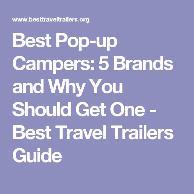 Best Pop-up Campers: 5 Brands and Why You Should Get One - Best Travel Trailers Guide