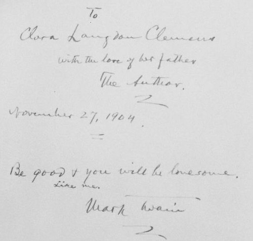 """Mark Twain, in a letter to his daughter: """"Be good and you will be lonesome. Like me."""""""
