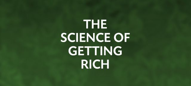 The Science of Getting Rich by Wallace D Wattles.
