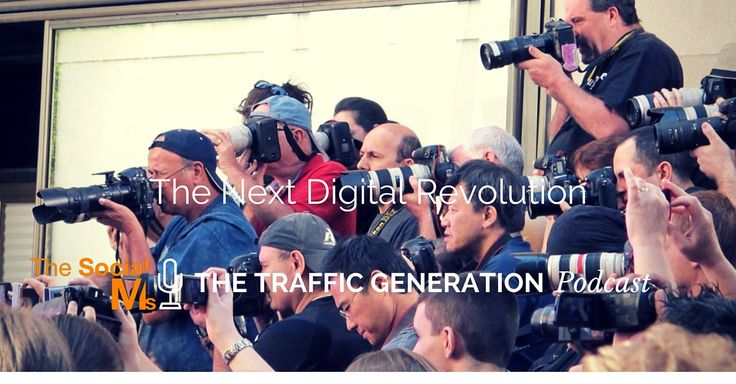 The Next Digital Revolution And Your Instant Benefit - The Traffic Generation Podcast - Episode 9 https://blog.thesocialms.com/podcast9/