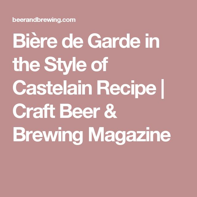 Bière de Garde in the Style of Castelain Recipe | Craft Beer & Brewing Magazine