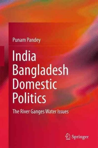 India Bangladesh Domestic Politics: The River Ganges Water Issues