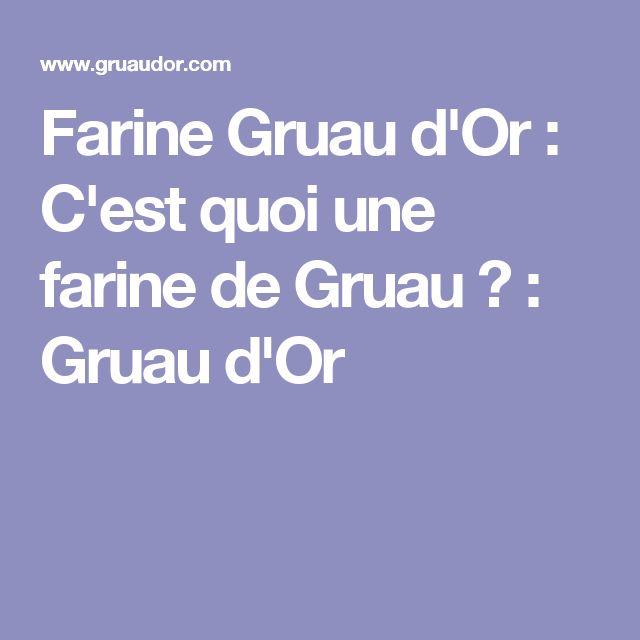 Farine Gruau d'Or : C'est quoi une farine de Gruau ? : Gruau d'Or