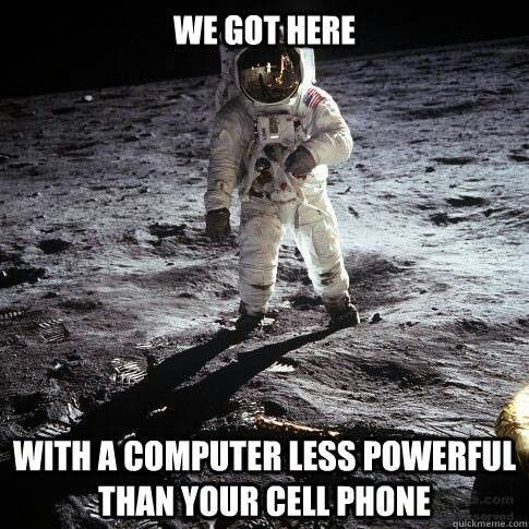 Space walker on the moon poster: We got here with a computer less powerful than your cell phone:)