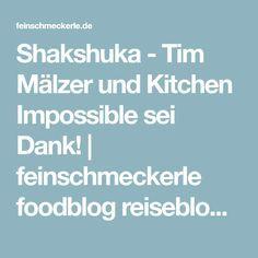 Shakshuka - Tim Mälzer und Kitchen Impossible sei Dank! | feinschmeckerle foodblog reiseblog stuttgart, reutlingen, schwäbische alb