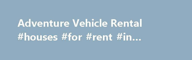 Adventure Vehicle Rental #houses #for #rent #in #florida http://renta.remmont.com/adventure-vehicle-rental-houses-for-rent-in-florida/  #luxury rental cars # Car Rental Locations and Rates Find a rental car location and check for everyday low rates. Discounts We offer a 5 % discount on rentals to AAA members and AARP members the Member or Associate Member must present there card at time of Rental. Rental Car Classes Adventure Vehicle Rental offers a wide selection of rental cars to choose…