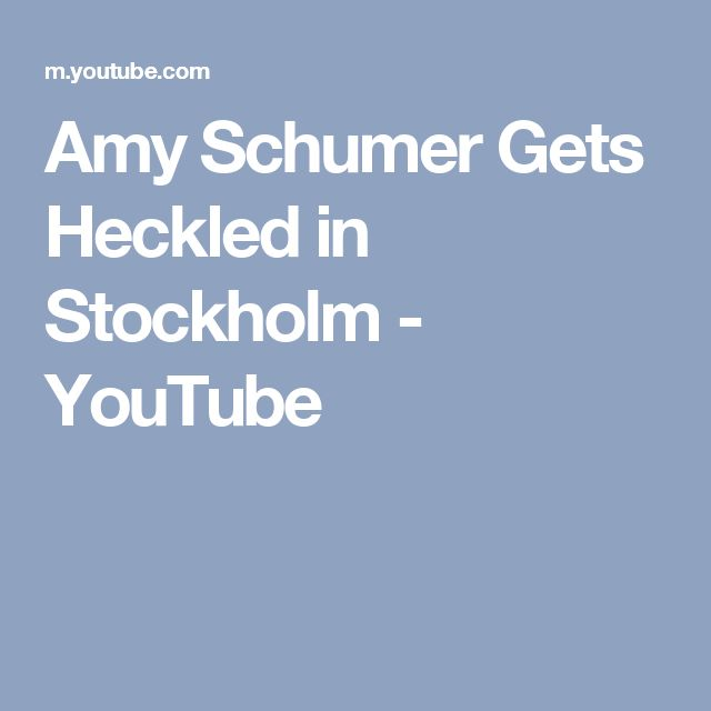 Amy Schumer Gets Heckled in Stockholm - YouTube