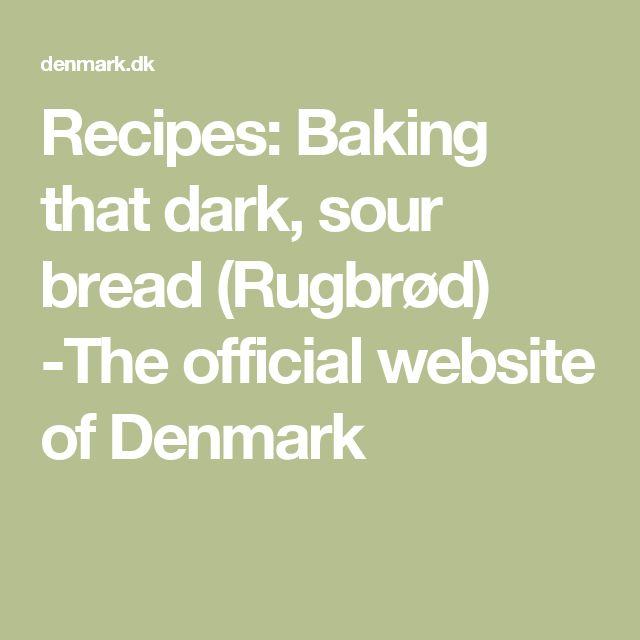 Recipes: Baking that dark, sour bread (Rugbrød) -The official website of Denmark