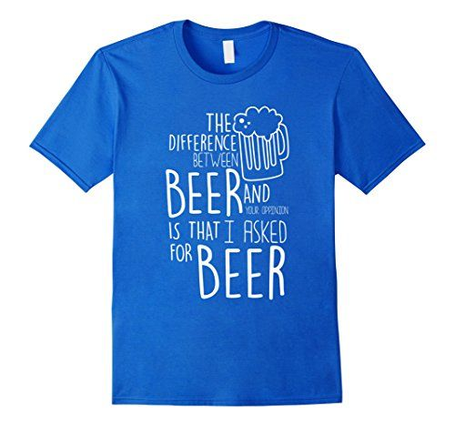 Men's The Difference Between Beer And Your Opinion Funny…