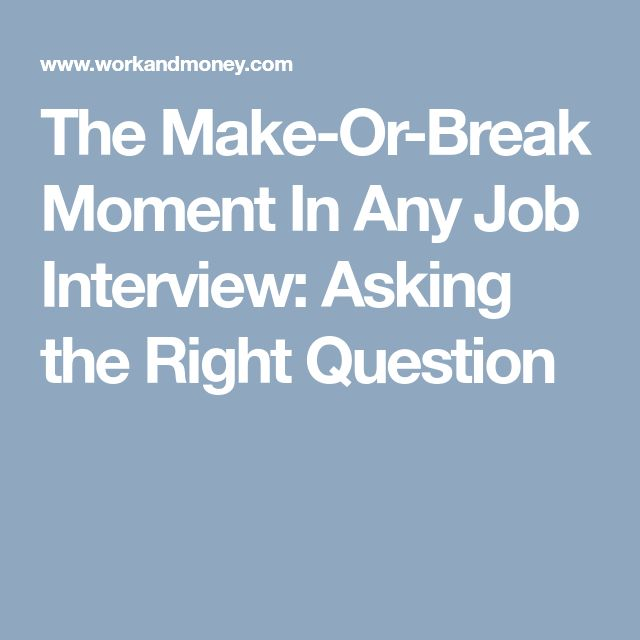 The Make-Or-Break Moment In Any Job Interview: Asking the Right Question