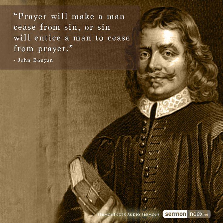 """Prayer will make a man cease from sin, or sin will entice a man to cease from prayer."" - John Bunyan #prayer #sin #entice"