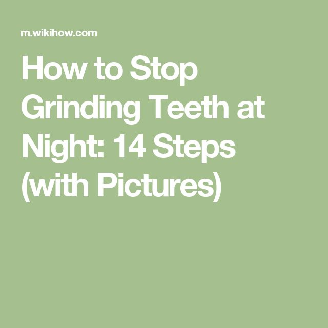 How to Stop Grinding Teeth at Night: 14 Steps (with Pictures)
