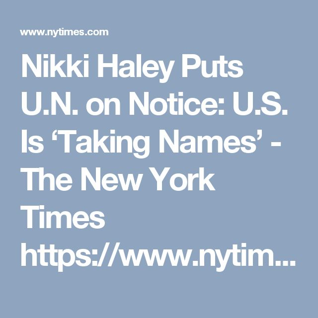 Nikki Haley Puts U.N. on Notice: U.S. Is 'Taking Names' - The New York Times https://www.nytimes.com/2017/01/27/world/americas/nikki-haley-united-nations.html