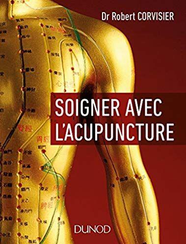Ecrit par Robert Corvisier, Soigner avec l'acupuncture est