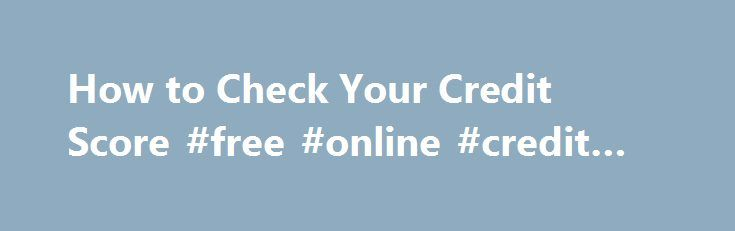 How to Check Your Credit Score #free #online #credit #reports http://credit-loan.remmont.com/how-to-check-your-credit-score-free-online-credit-reports/  #how to check your credit rating # Wondering how to check your credit score? Let us help. Read more below! Credit scores can be a scary thing. In a nutshell, they re a specific number credit bureaus assign to you, one that quickly encapsulates your entire credit history and assesses your financial credibility as an […]