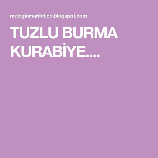 TUZLU BURMA KURABİYE....