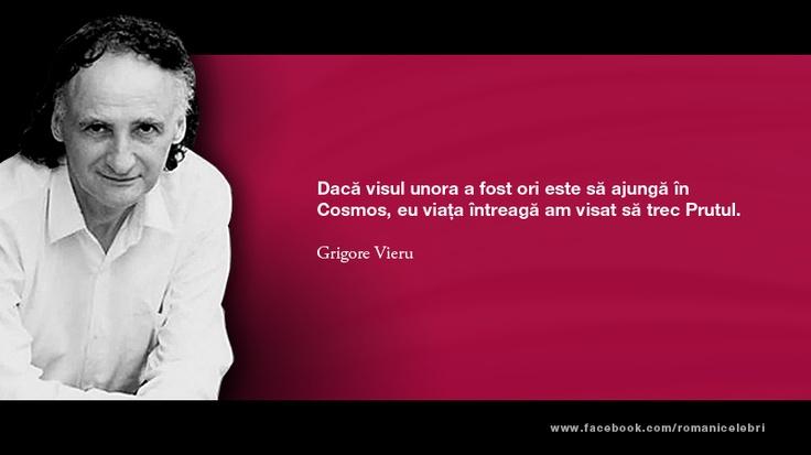 """Daca visul unora a fost ori este sa ajunga in Cosmos, eu viata intreaga am visat sa trec Prutu."" -- Grigore Vieru"