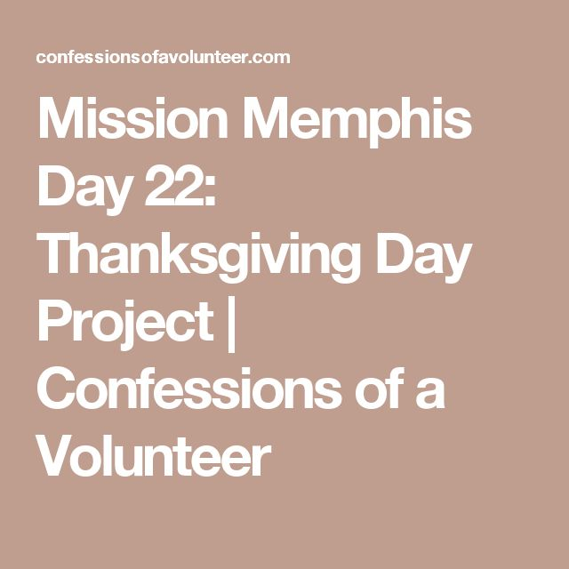 Mission Memphis Day 22: Thanksgiving Day Project | Confessions of a Volunteer