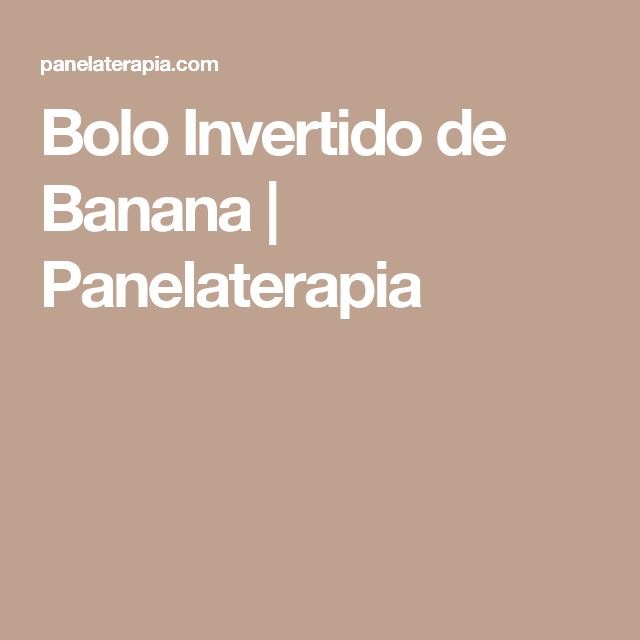 Bolo Invertido de Banana  |   Panelaterapia