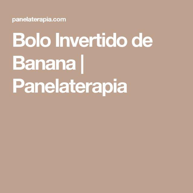 Bolo Invertido de Banana   Panelaterapia