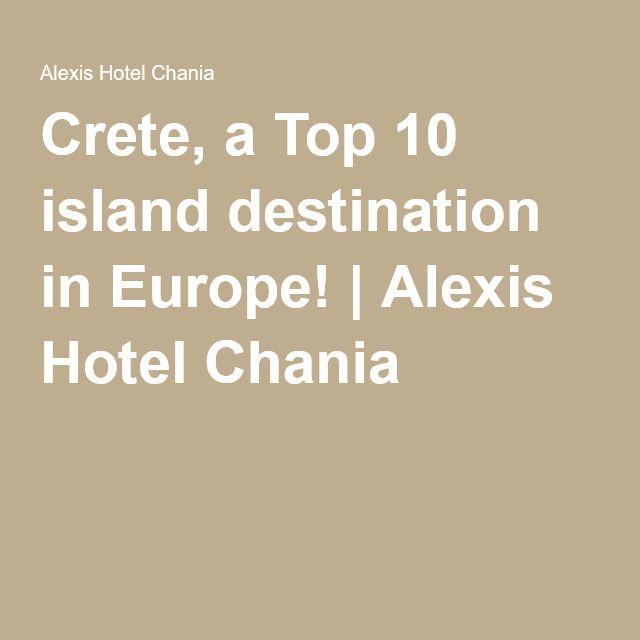 Crete, a Top 10 island destination in Europe!   Alexis Hotel Chania