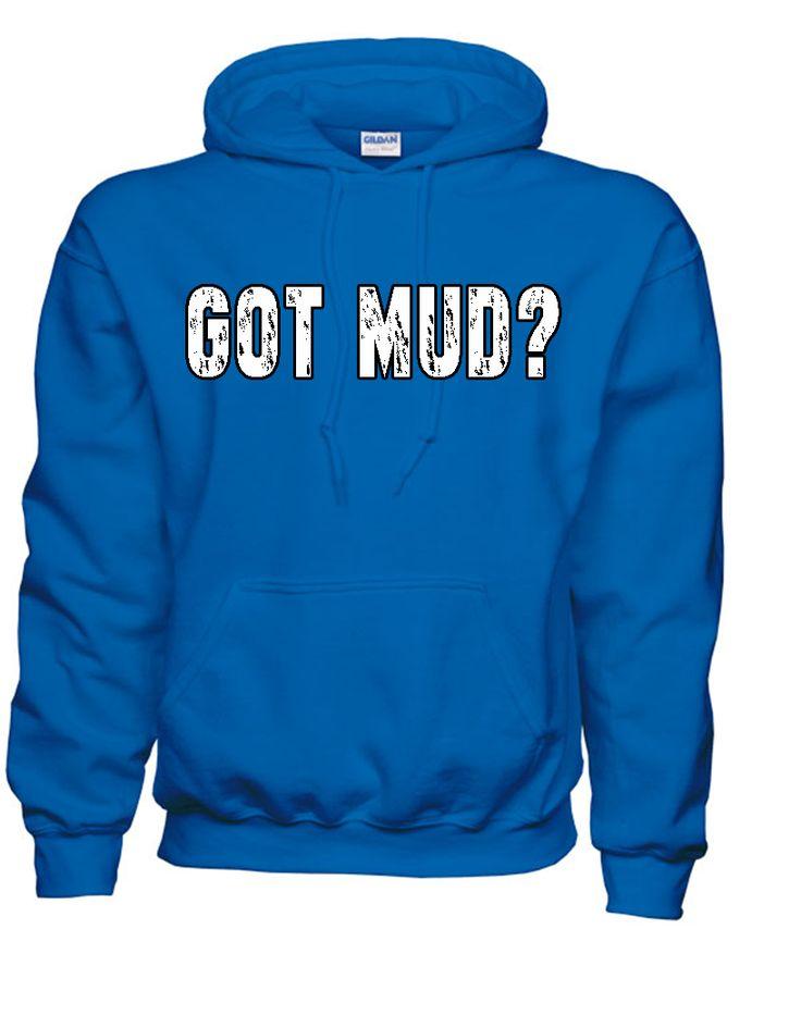 Southern Sisters Designs - Got Mud Hoodies, $24.95 (http://www.southernsistersdesigns.com/got-mud-hoodies/)
