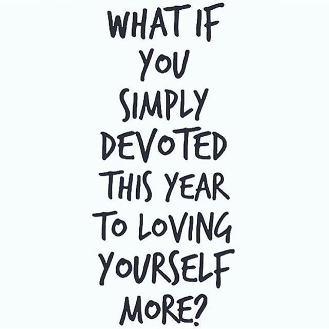 What if you simply devoted this year to loving yourself more?