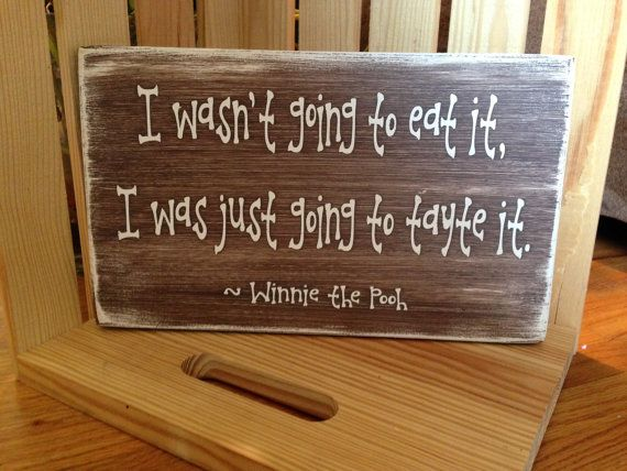 I wasn't going to eat it, I just want to tayte it! ~ Winnie the Pooh  Cute for the Kitchen or a Themed Pooh Baby Shower, Pooh Decor!
