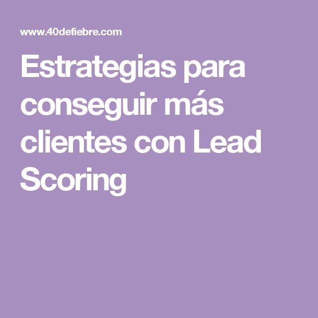 Estrategias para conseguir más clientes con Lead Scoring