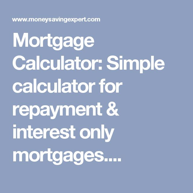 Mortgage Calculator: Simple calculator for repayment & interest only mortgages....