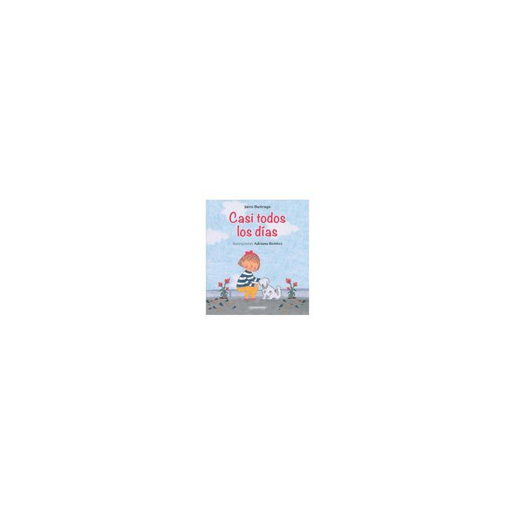 Casi todos los días/ Almost Every Day (Paperback) (Jairo Buitrago)