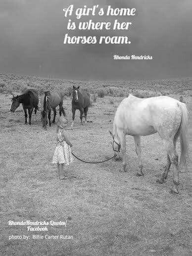 """A girl's home is where her horses roam"" ~Rhonda Hendricks.... Rhonda Hendricks Quotes/Facebook"