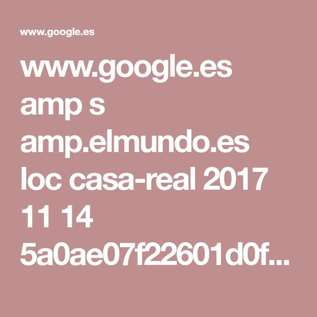www.google.es amp s amp.elmundo.es loc casa-real 2017 11 14 5a0ae07f22601d0f108b4582.html