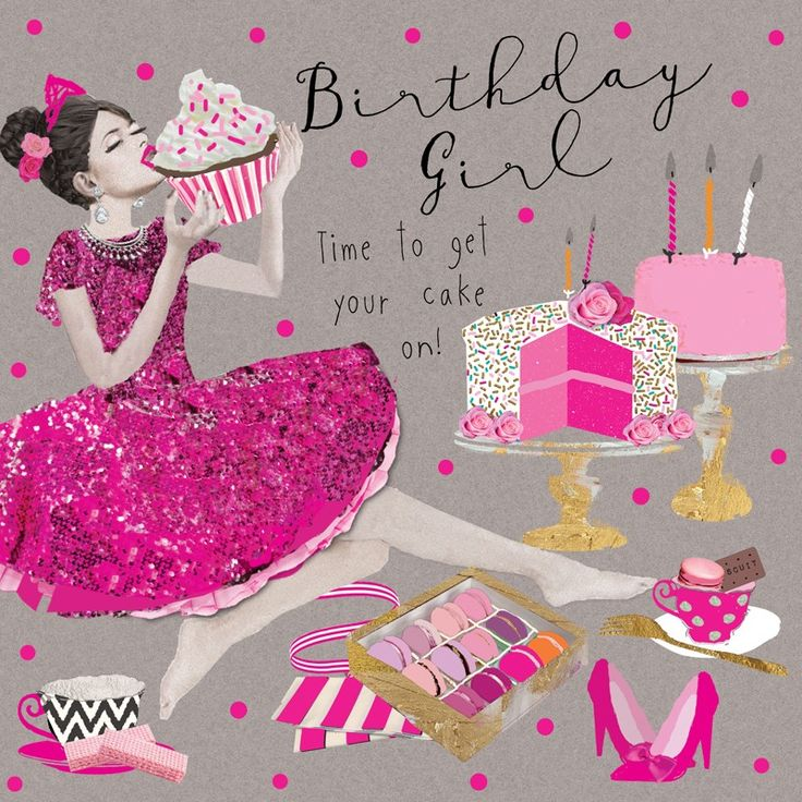 """Beautiful birthday card featuring girl in pink dress with cakes and gifts. With caption: """"Birthday Girl, time to get your cake on"""""""