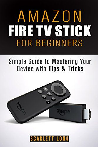 Amazon Fire TV Stick for Beginners: Simple Guide to Mastering Your Device with Tips & Tricks (Amazon Fire TV Manual) - http://whatadealdot.com/amazon-fire-tv-stick-for-beginners-simple-guide-to-mastering-your-device-with-tips-tricks-amazon-fire-tv-manual/