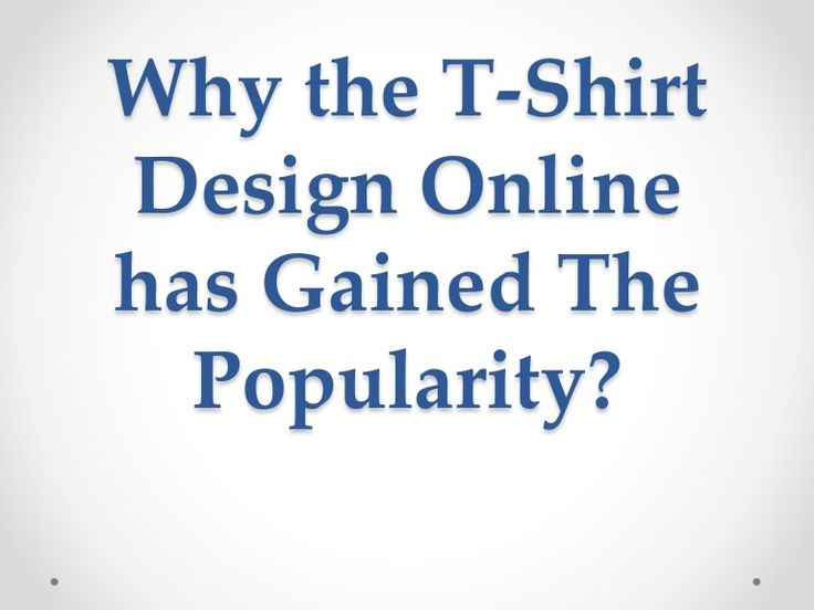 The t-shirt design online is gaining the much popularity, and these rate has increased in past few years and it is increased because you do not have to selec…  http://www.slideshare.net/JesiKa3/why-the-t-shirt-design-online-has-gained-the-popularity