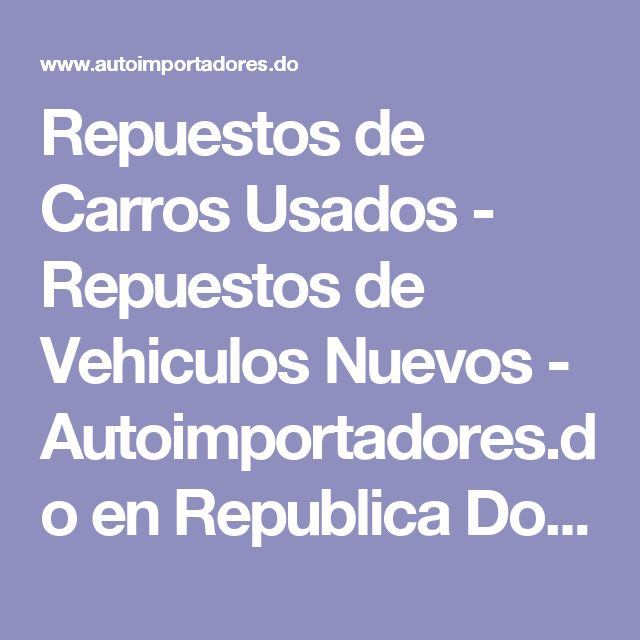 Repuestos de Carros Usados - Repuestos de Vehiculos Nuevos - Autoimportadores.do en Republica Dominicana : AutoImportadores.do
