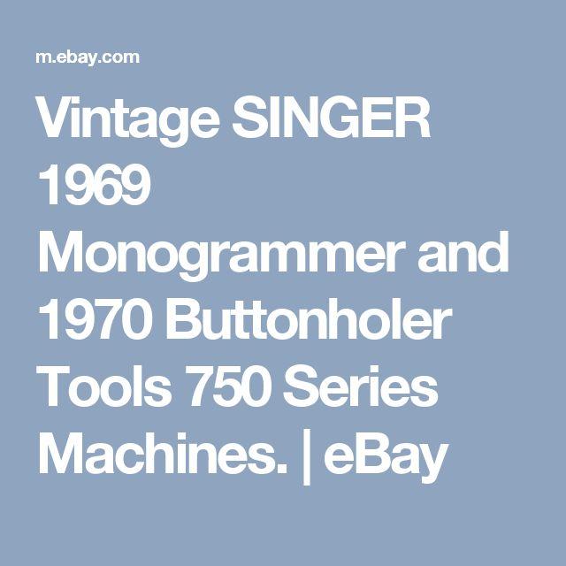 Vintage SINGER 1969 Monogrammer and 1970 Buttonholer Tools 750 Series Machines.  | eBay