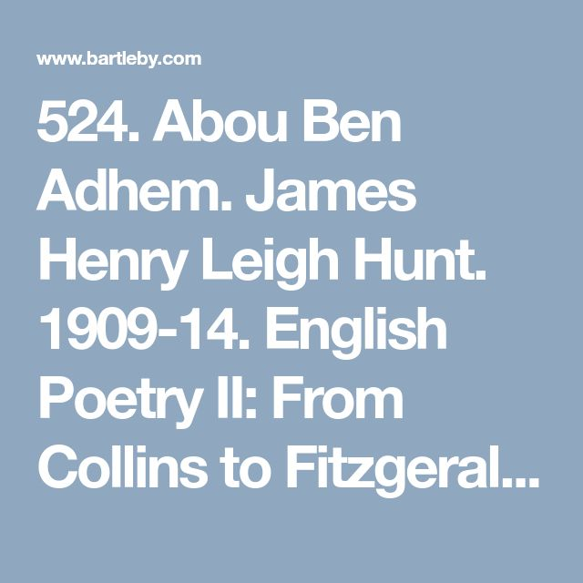 524. Abou Ben Adhem. James Henry Leigh Hunt. 1909-14. English Poetry II: From Collins to Fitzgerald. The Harvard Classics