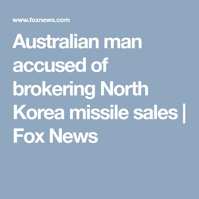 Australian man accused of brokering North Korea missile sales | Fox News