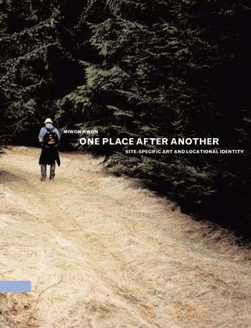 One Place after Another. Site-Specific Art and Locational Identity by Miwon Kwon, 2004