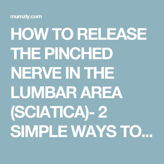 HOW TO RELEASE THE PINCHED NERVE IN THE LUMBAR AREA (SCIATICA)- 2 SIMPLE WAYS TO GET RID OF THE PAIN – Mumzly